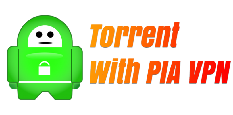 How to Torrent with Private Internet Access VPN