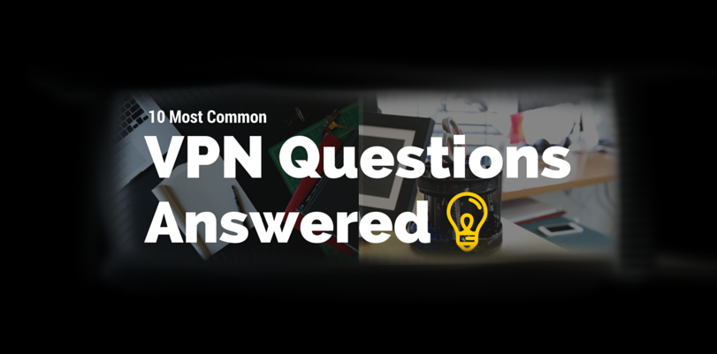 10-most-common-vpn-questions-answered