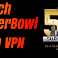 how to watch the superbowl with vpn