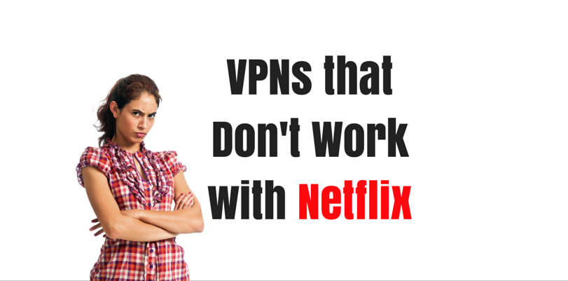 VPNs that Don't Work with Netflix (1)