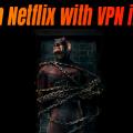 watch-netflix-with-vpn-2016