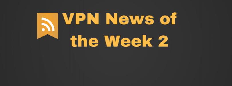 VPN News of the Week 2