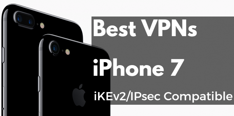 What are the Best VPNs for iPhone 7?