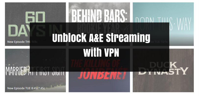 How to Unblock A&E Streaming