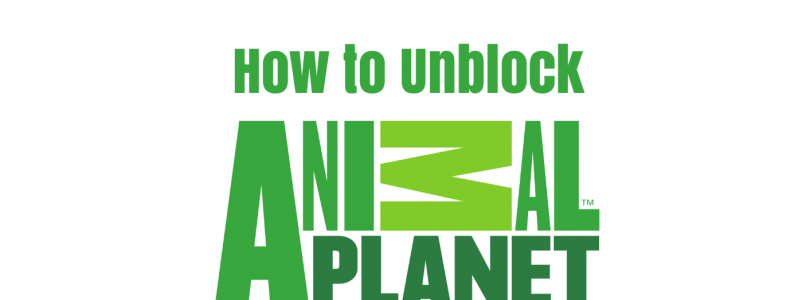 How to Unblock Animal Planet