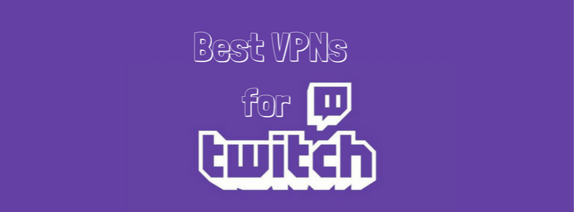 What are the Best VPNs for Twitch?