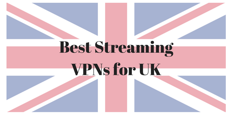 best-streaming-vpns-for-uk