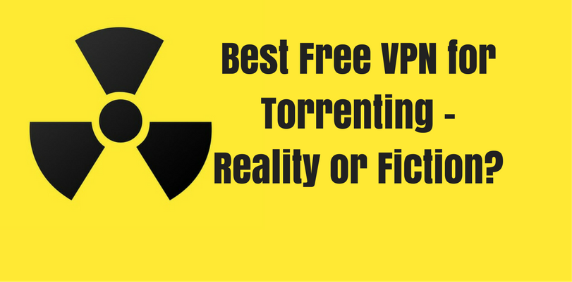 Best Free Vpn for Torrenting – Reality or Fiction?