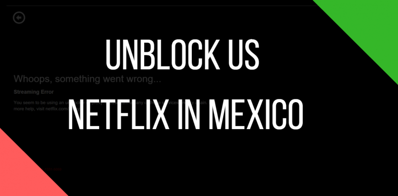 How to Use US Netflix in Mexico