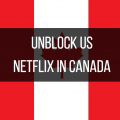How to Use US Netflix In Canada