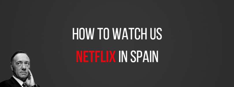 How to Use US Netflix in Spain