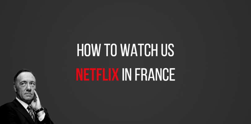 How to Use US Netflix in France