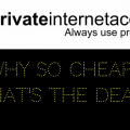 Why is Private Internet Access So Cheap?