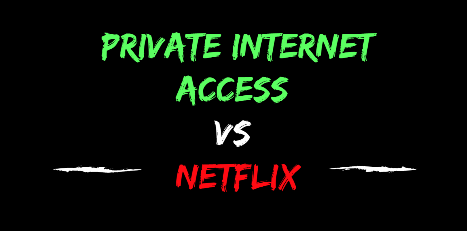 Private Internet Access and Netflix – What's the Verdict