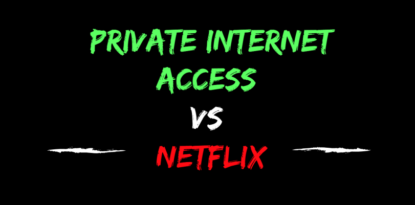 Private Internet Access and Netflix – What's the Verdict?