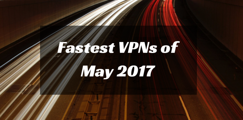 2017-05-15 13_29_13-811px x 401px – Fastest VPNs of May 2017