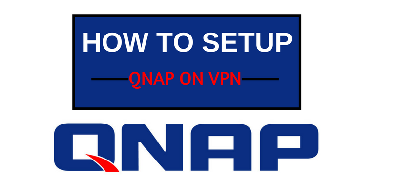 How to Setup VPN on QNAP in Simple Steps & Get Protected