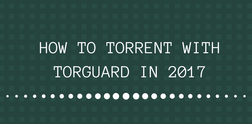 How to Use TorGuard for Torrenting / BitTorrent
