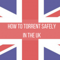 How to Safely Torrent Anonymously in the UK