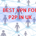 What is the Best VPN for P2P in the UK?