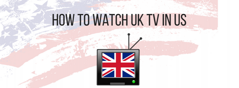 How to Watch UK TV in US