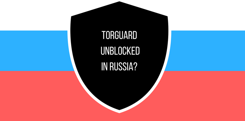 TORGUARD UNBLOCKED IN RUSSIA-