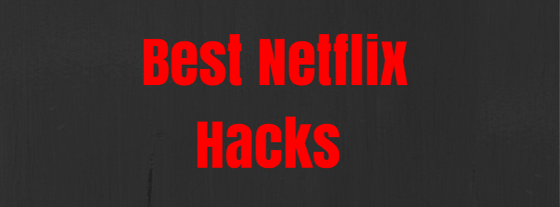 How to Hack Netflix – Brand New Tips and Tricks!