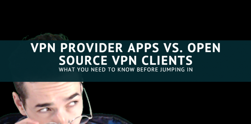 VPN Provider Apps vs. Open Source VPN Clients