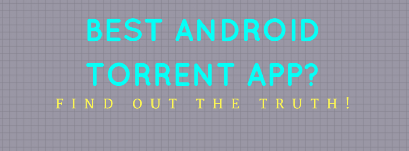 What are the Best Free Android Apps for Torrenting?